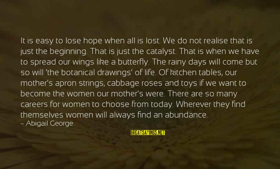 Life Beginning Today Sayings By Abigail George: It is easy to lose hope when all is lost. We do not realise that