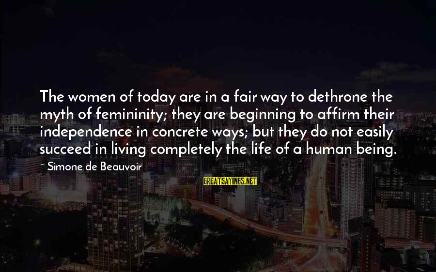 Life Beginning Today Sayings By Simone De Beauvoir: The women of today are in a fair way to dethrone the myth of femininity;