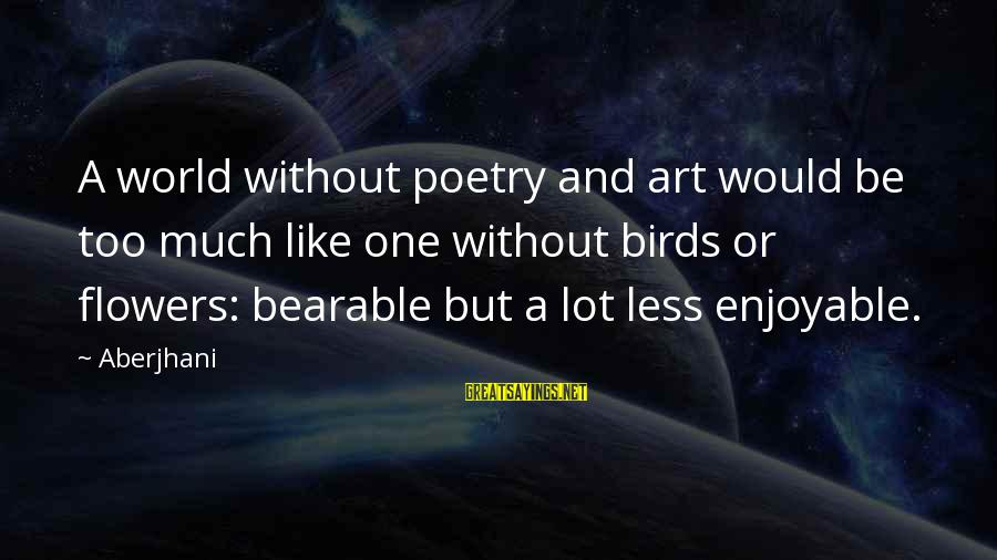 Life Blog Sayings By Aberjhani: A world without poetry and art would be too much like one without birds or