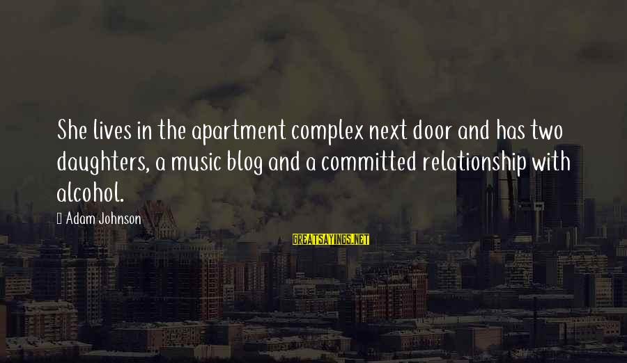 Life Blog Sayings By Adam Johnson: She lives in the apartment complex next door and has two daughters, a music blog