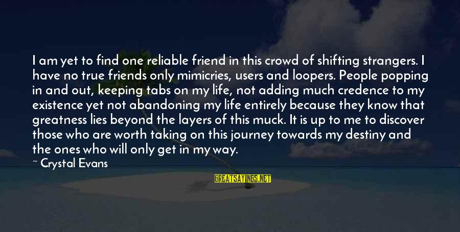 Life Blog Sayings By Crystal Evans: I am yet to find one reliable friend in this crowd of shifting strangers. I