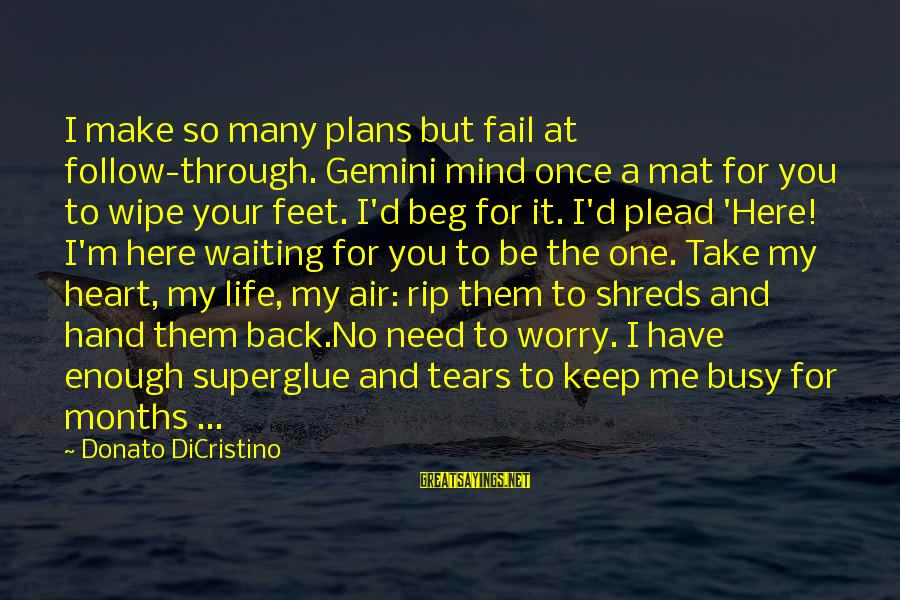 Life Blog Sayings By Donato DiCristino: I make so many plans but fail at follow-through. Gemini mind once a mat for