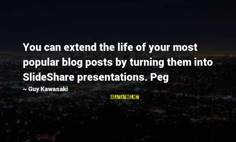 Life Blog Sayings By Guy Kawasaki: You can extend the life of your most popular blog posts by turning them into