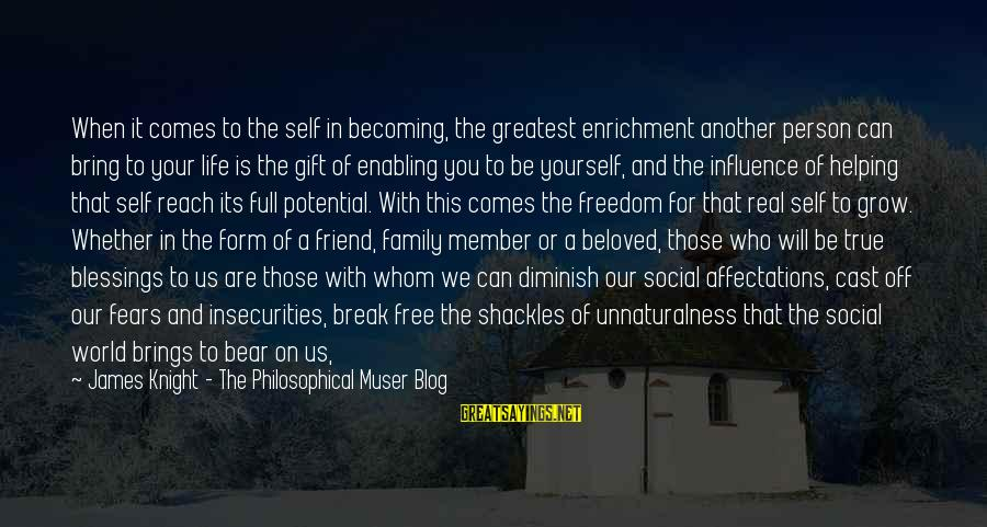 Life Blog Sayings By James Knight - The Philosophical Muser Blog: When it comes to the self in becoming, the greatest enrichment another person can bring