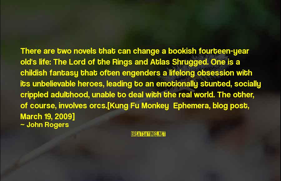 Life Blog Sayings By John Rogers: There are two novels that can change a bookish fourteen-year old's life: The Lord of
