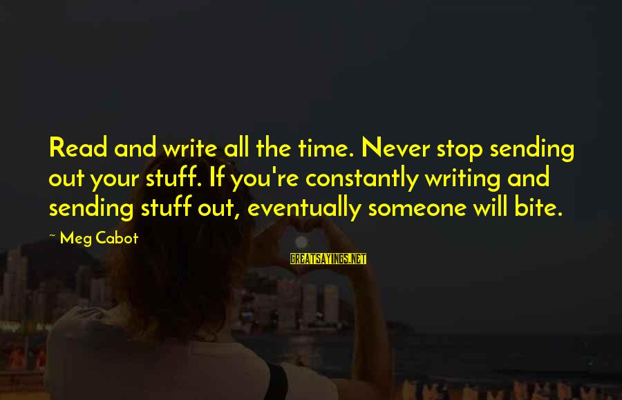 Life Blog Sayings By Meg Cabot: Read and write all the time. Never stop sending out your stuff. If you're constantly