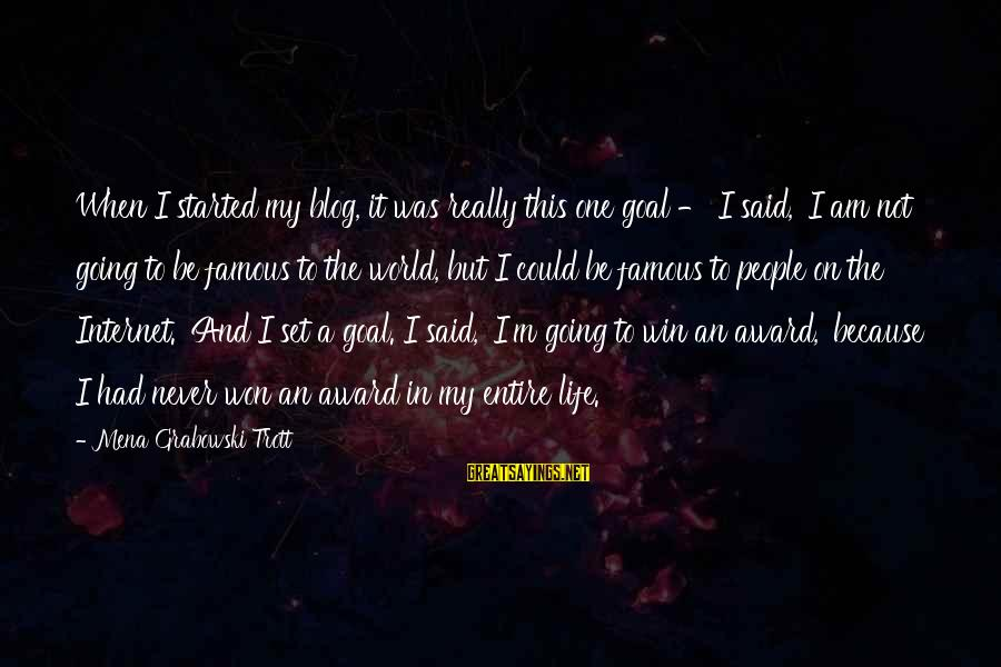 Life Blog Sayings By Mena Grabowski Trott: When I started my blog, it was really this one goal - I said, 'I