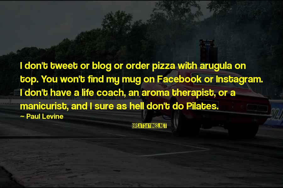 Life Blog Sayings By Paul Levine: I don't tweet or blog or order pizza with arugula on top. You won't find