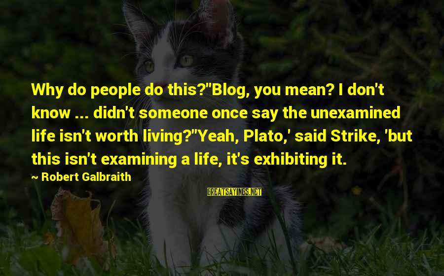 Life Blog Sayings By Robert Galbraith: Why do people do this?''Blog, you mean? I don't know ... didn't someone once say
