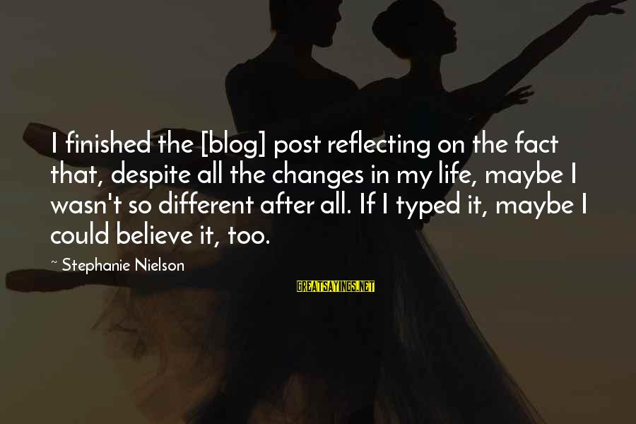 Life Blog Sayings By Stephanie Nielson: I finished the [blog] post reflecting on the fact that, despite all the changes in