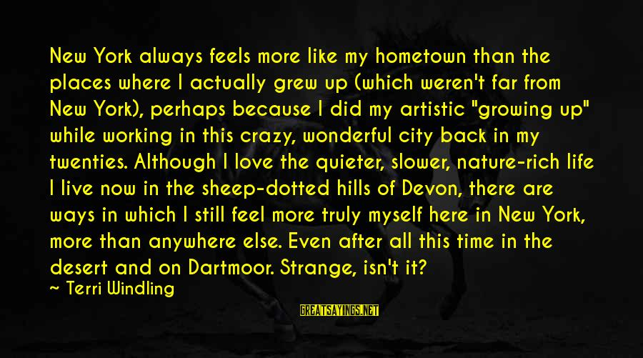 Life Blog Sayings By Terri Windling: New York always feels more like my hometown than the places where I actually grew