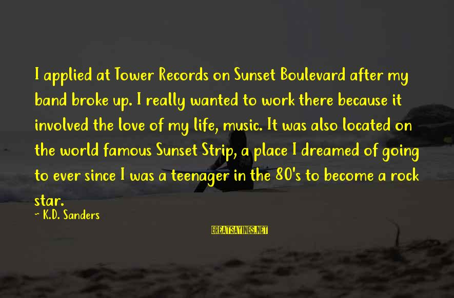 Life By Famous Celebrities Sayings By K.D. Sanders: I applied at Tower Records on Sunset Boulevard after my band broke up. I really