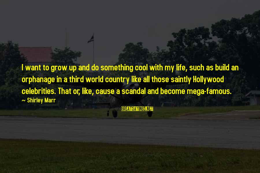 Life By Famous Celebrities Sayings By Shirley Marr: I want to grow up and do something cool with my life, such as build