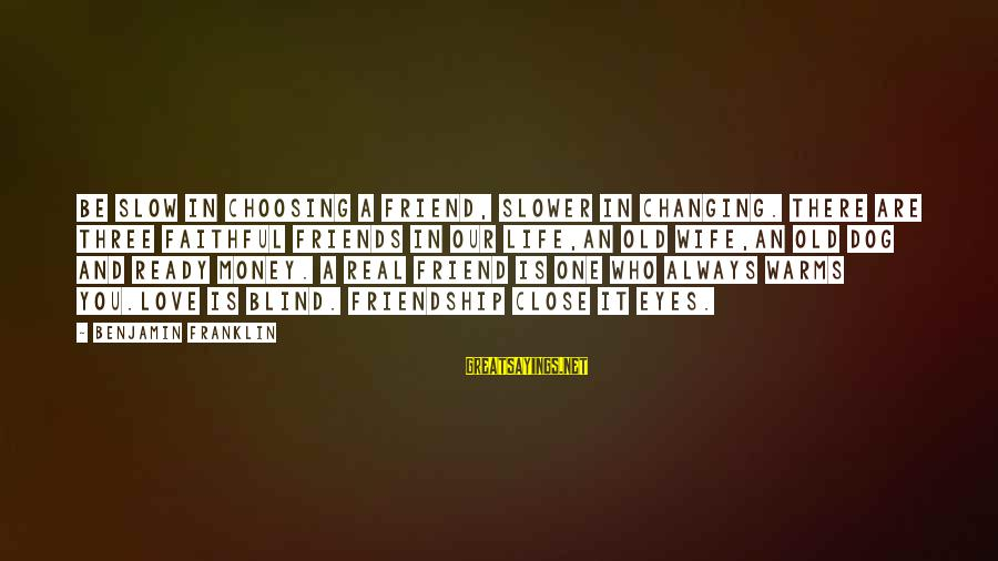 Life Changing Friendship Sayings By Benjamin Franklin: Be slow in choosing a friend, slower in changing. There are three faithful friends in