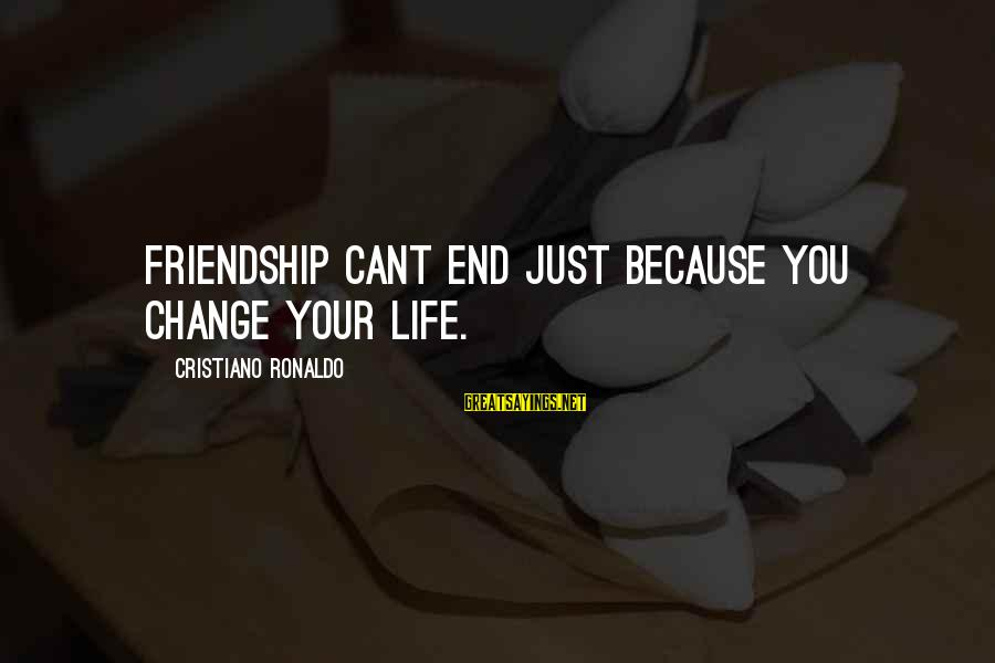 Life Changing Friendship Sayings By Cristiano Ronaldo: Friendship cant end just because you change your life.