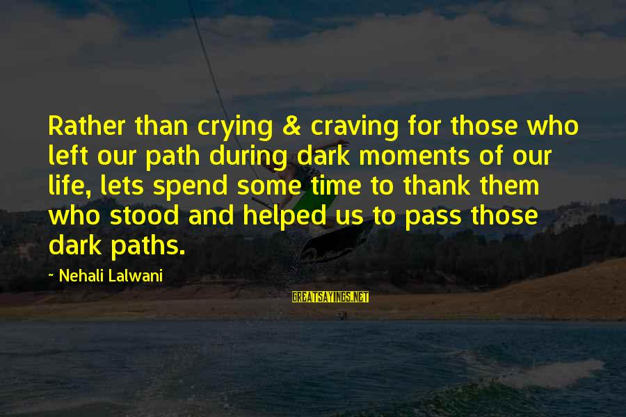 Life Changing Friendship Sayings By Nehali Lalwani: Rather than crying & craving for those who left our path during dark moments of