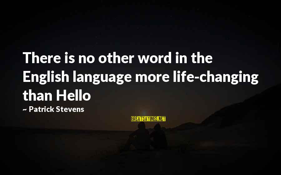 Life Changing Friendship Sayings By Patrick Stevens: There is no other word in the English language more life-changing than Hello