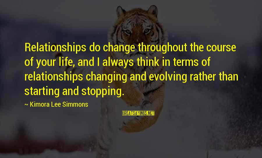 Life Changing Relationships Sayings By Kimora Lee Simmons: Relationships do change throughout the course of your life, and I always think in terms