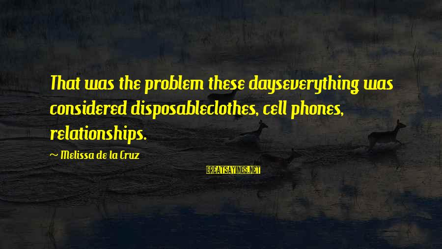 Life Changing Relationships Sayings By Melissa De La Cruz: That was the problem these dayseverything was considered disposableclothes, cell phones, relationships.