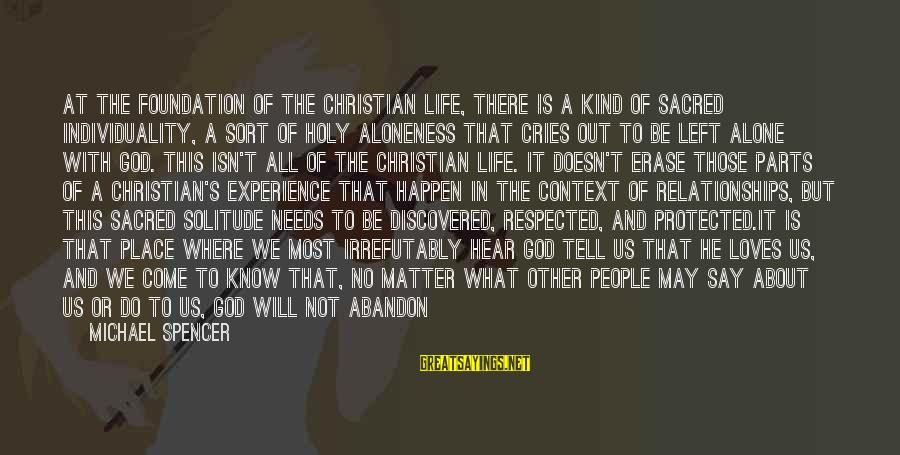 Life Changing Relationships Sayings By Michael Spencer: At the foundation of the Christian life, there is a kind of sacred individuality, a