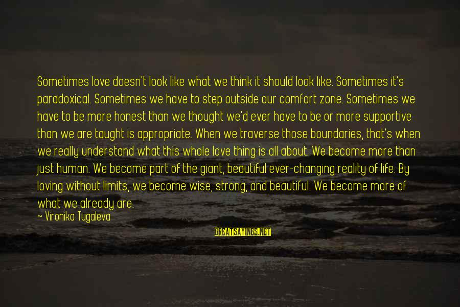 Life Changing Relationships Sayings By Vironika Tugaleva: Sometimes love doesn't look like what we think it should look like. Sometimes it's paradoxical.