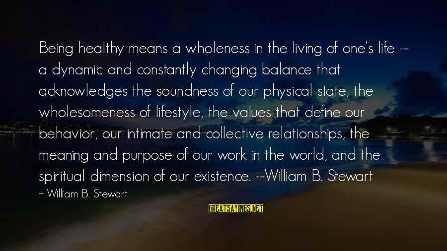 Life Changing Relationships Sayings By William B. Stewart: Being healthy means a wholeness in the living of one's life -- a dynamic and