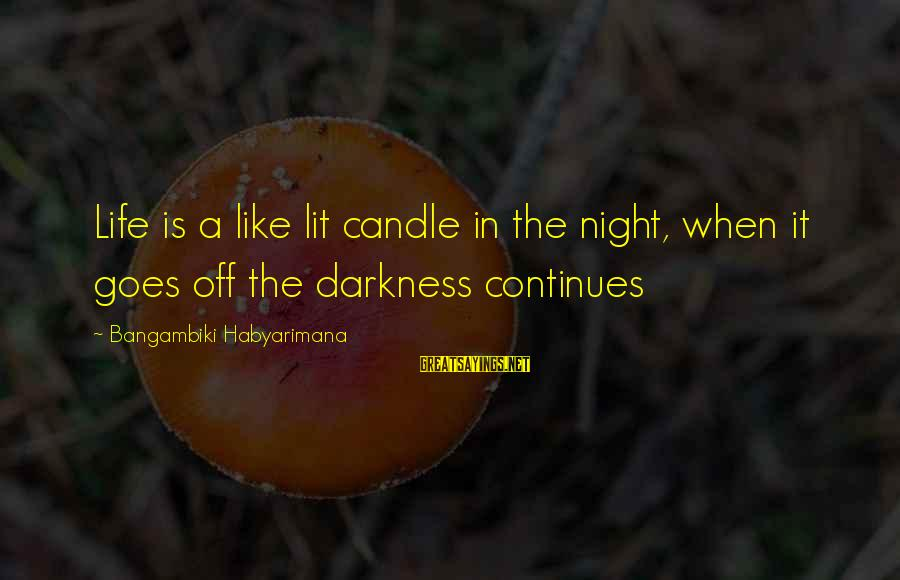 Life Continues Sayings By Bangambiki Habyarimana: Life is a like lit candle in the night, when it goes off the darkness