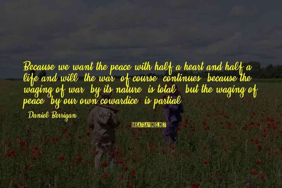 Life Continues Sayings By Daniel Berrigan: Because we want the peace with half a heart and half a life and will,