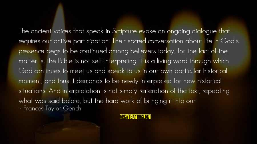 Life Continues Sayings By Frances Taylor Gench: The ancient voices that speak in Scripture evoke an ongoing dialogue that requires our active