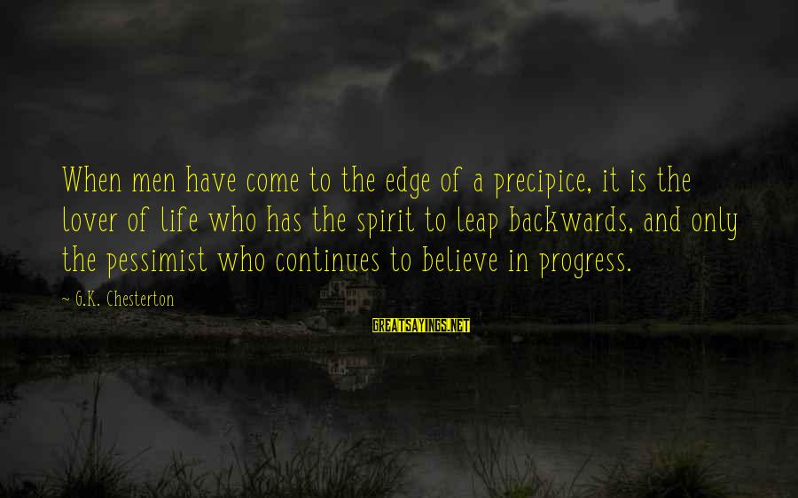 Life Continues Sayings By G.K. Chesterton: When men have come to the edge of a precipice, it is the lover of