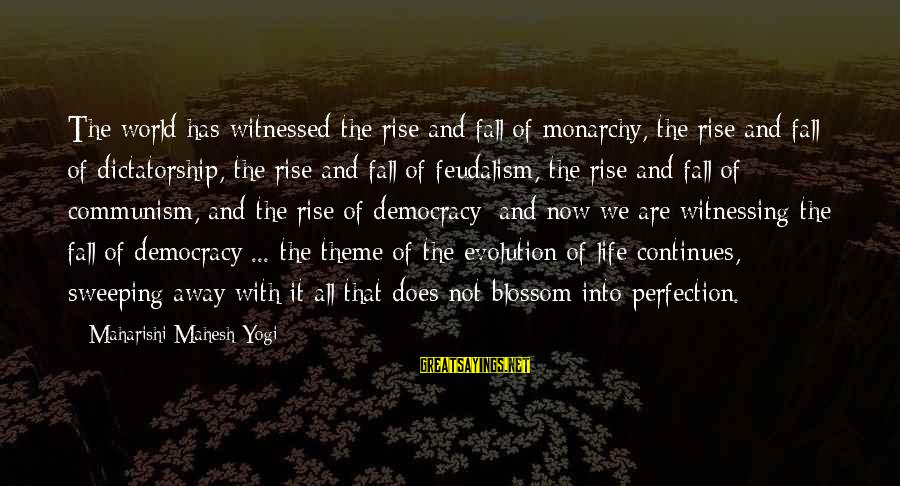 Life Continues Sayings By Maharishi Mahesh Yogi: The world has witnessed the rise and fall of monarchy, the rise and fall of