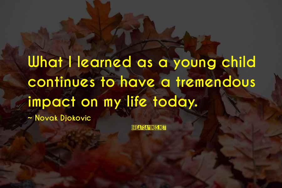 Life Continues Sayings By Novak Djokovic: What I learned as a young child continues to have a tremendous impact on my