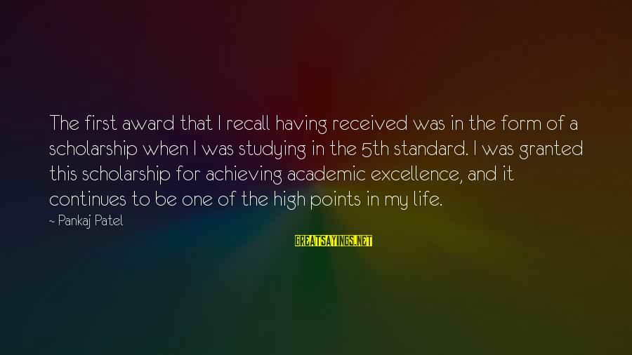 Life Continues Sayings By Pankaj Patel: The first award that I recall having received was in the form of a scholarship