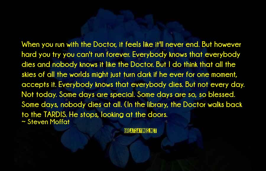 Life Continues Sayings By Steven Moffat: When you run with the Doctor, it feels like it'll never end. But however hard