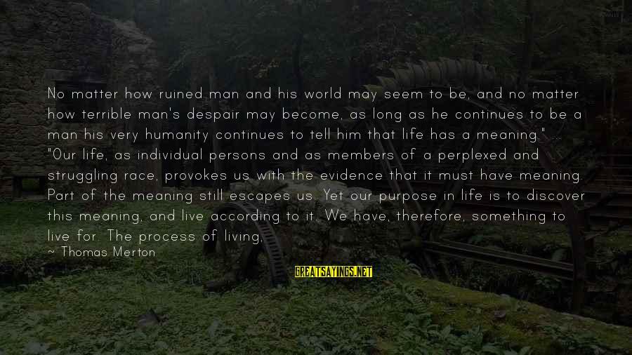 Life Continues Sayings By Thomas Merton: No matter how ruined man and his world may seem to be, and no matter