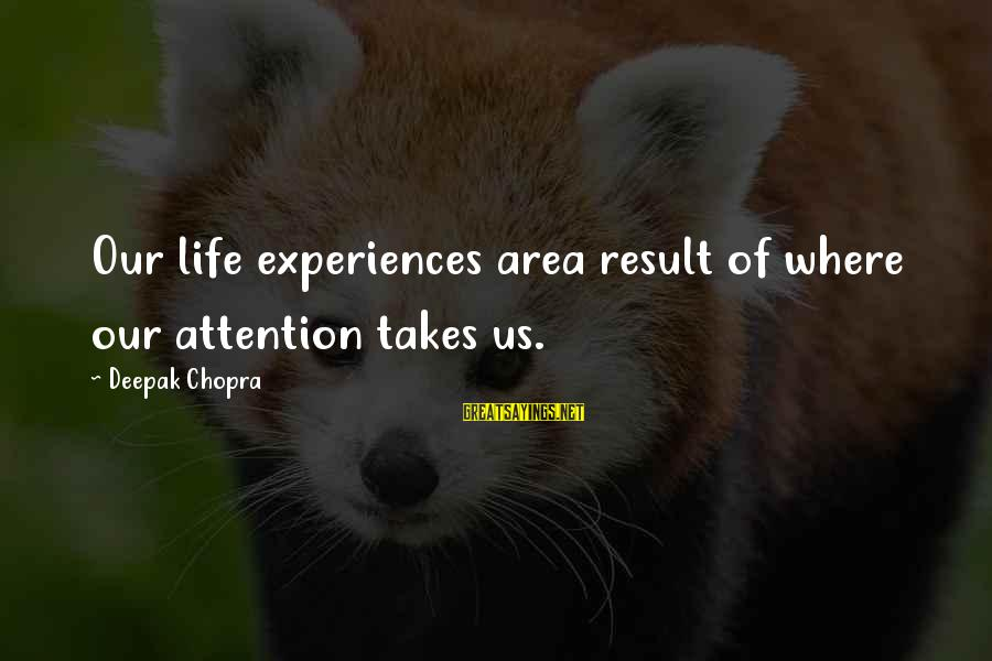Life Deepak Chopra Sayings By Deepak Chopra: Our life experiences area result of where our attention takes us.