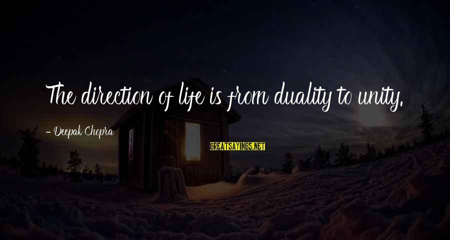 Life Deepak Chopra Sayings By Deepak Chopra: The direction of life is from duality to unity.