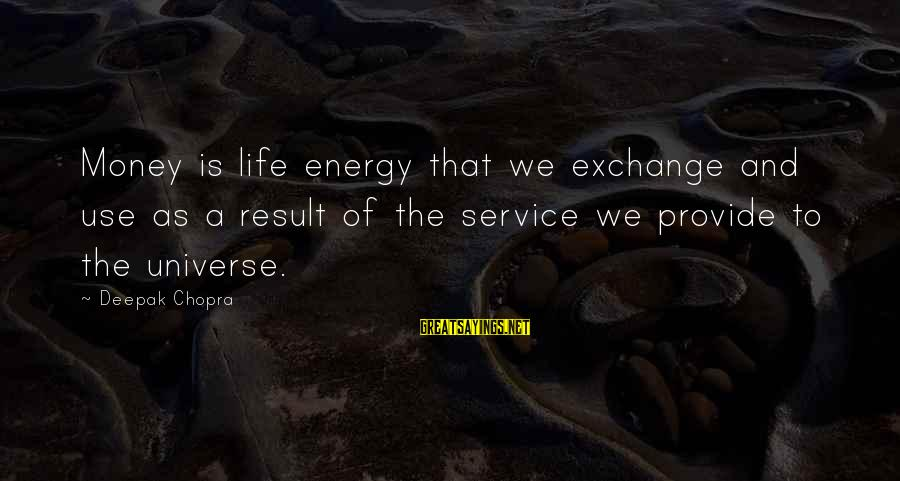 Life Deepak Chopra Sayings By Deepak Chopra: Money is life energy that we exchange and use as a result of the service