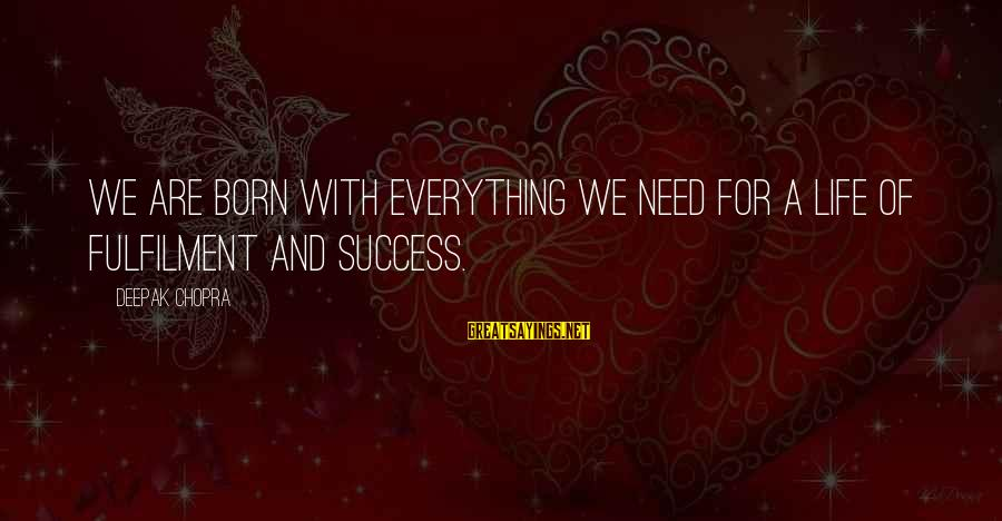 Life Deepak Chopra Sayings By Deepak Chopra: We are born with everything we need for a life of fulfilment and success.