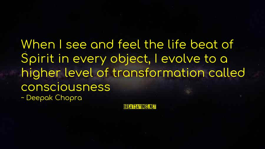 Life Deepak Chopra Sayings By Deepak Chopra: When I see and feel the life beat of Spirit in every object, I evolve
