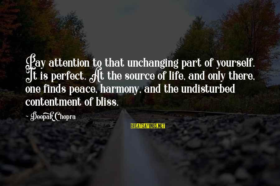 Life Deepak Chopra Sayings By Deepak Chopra: Pay attention to that unchanging part of yourself. It is perfect. At the source of