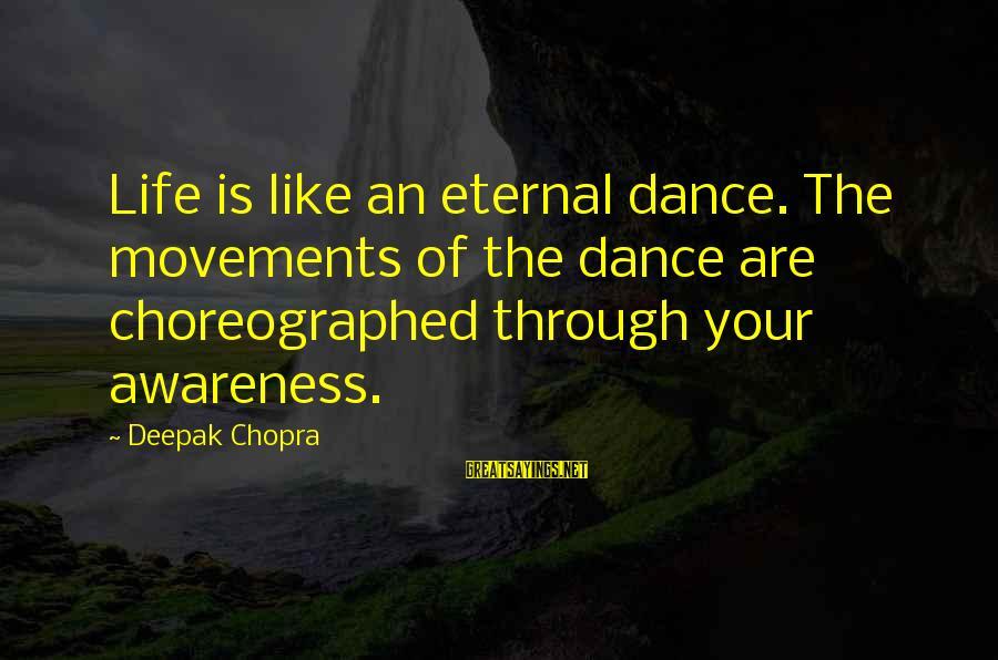 Life Deepak Chopra Sayings By Deepak Chopra: Life is like an eternal dance. The movements of the dance are choreographed through your