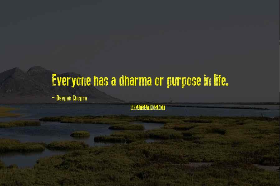 Life Deepak Chopra Sayings By Deepak Chopra: Everyone has a dharma or purpose in life.