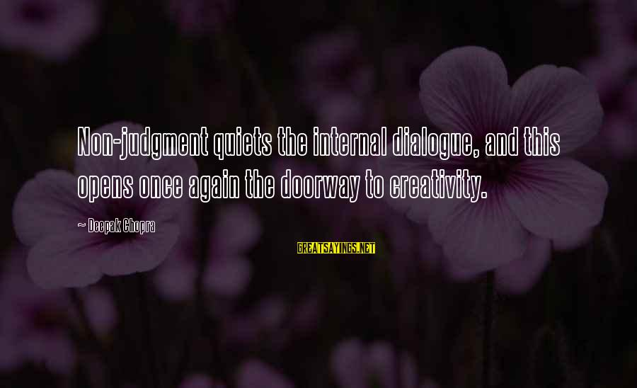 Life Deepak Chopra Sayings By Deepak Chopra: Non-judgment quiets the internal dialogue, and this opens once again the doorway to creativity.