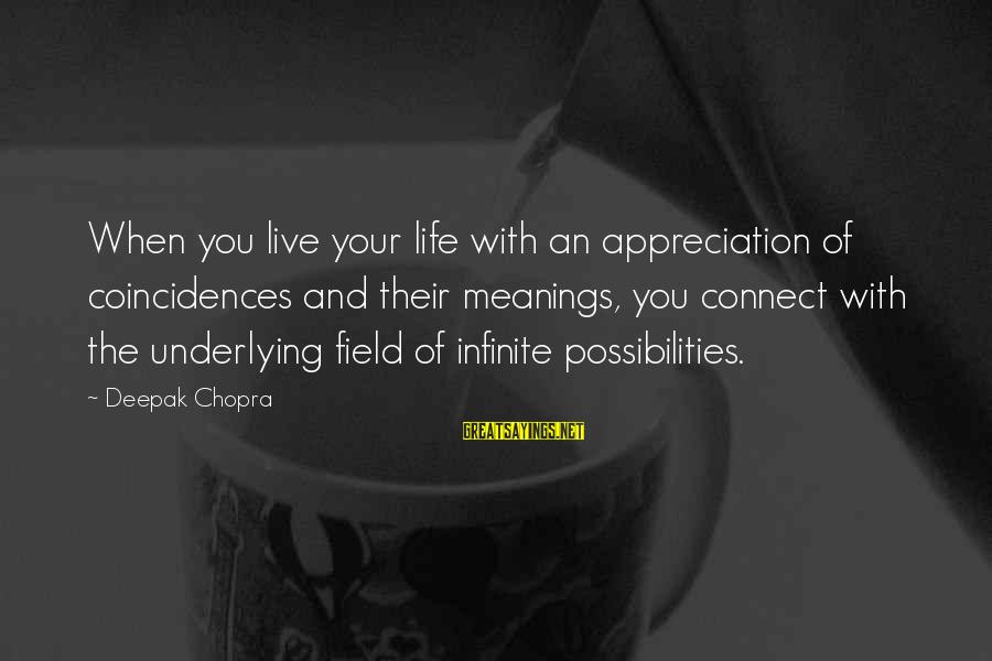Life Deepak Chopra Sayings By Deepak Chopra: When you live your life with an appreciation of coincidences and their meanings, you connect