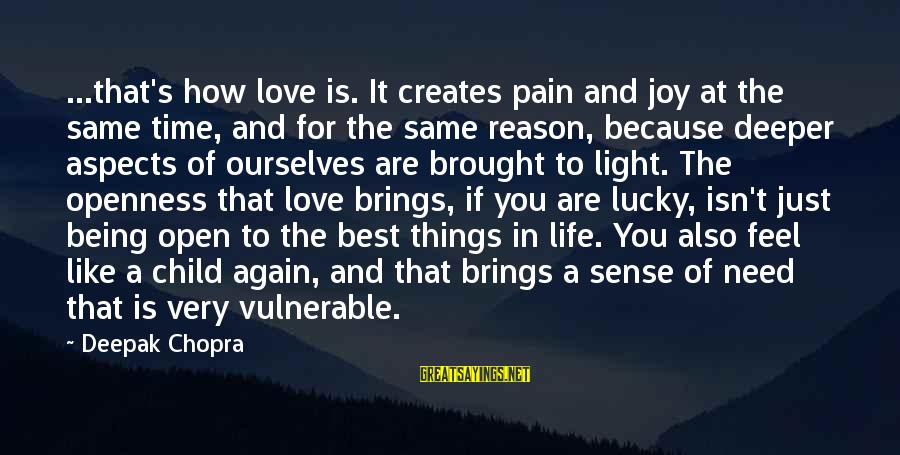 Life Deepak Chopra Sayings By Deepak Chopra: ...that's how love is. It creates pain and joy at the same time, and for