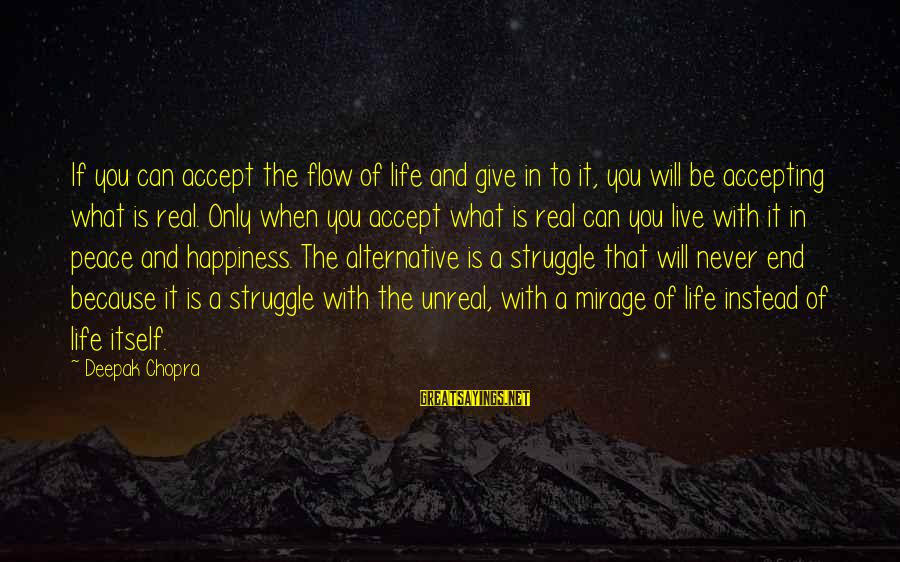 Life Deepak Chopra Sayings By Deepak Chopra: If you can accept the flow of life and give in to it, you will