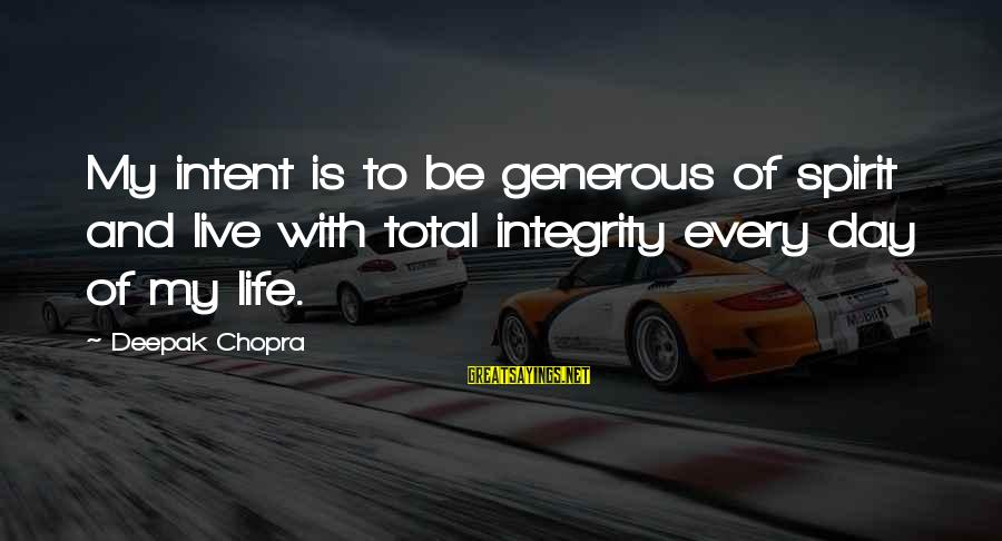 Life Deepak Chopra Sayings By Deepak Chopra: My intent is to be generous of spirit and live with total integrity every day