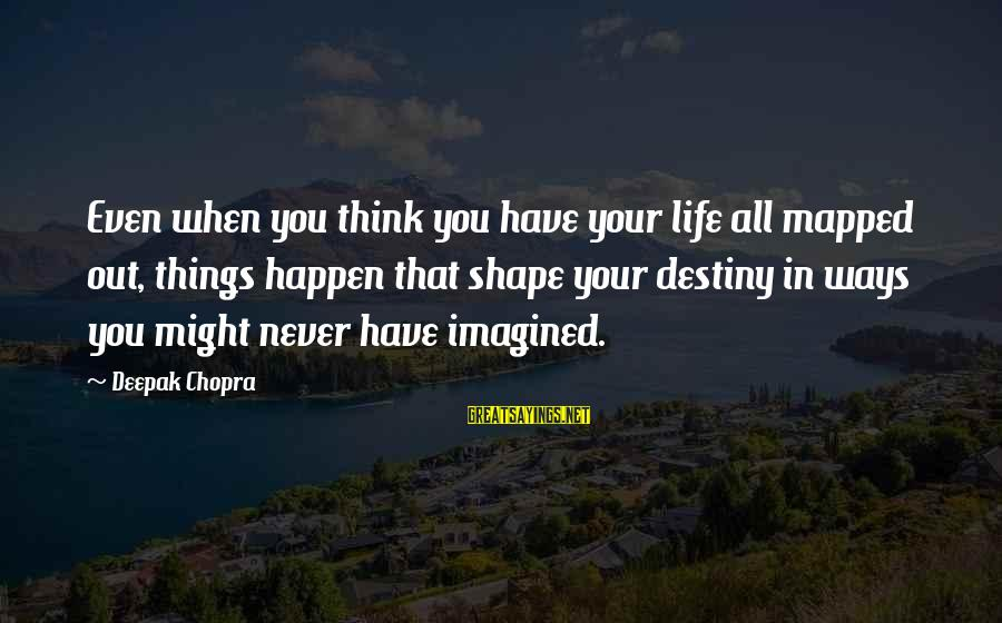 Life Deepak Chopra Sayings By Deepak Chopra: Even when you think you have your life all mapped out, things happen that shape