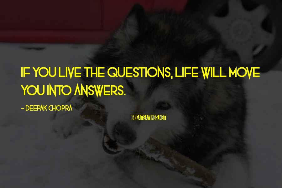 Life Deepak Chopra Sayings By Deepak Chopra: If you live the questions, life will move you into answers.